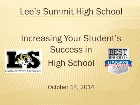 Lee's Summit High School Increasing Your Student's Success in High School October 14, 2014.