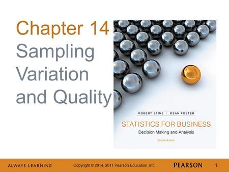 Copyright © 2014, 2011 Pearson Education, Inc. 1 Chapter 14 Sampling Variation and Quality.