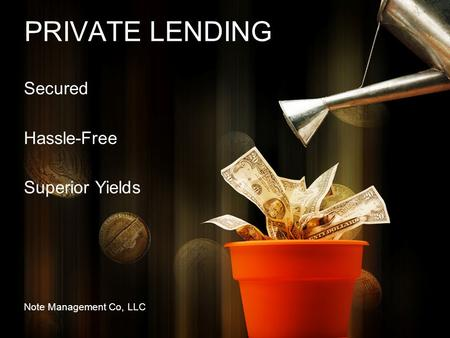 PRIVATE LENDING Secured Hassle-Free Superior Yields Note Management Co, LLC.