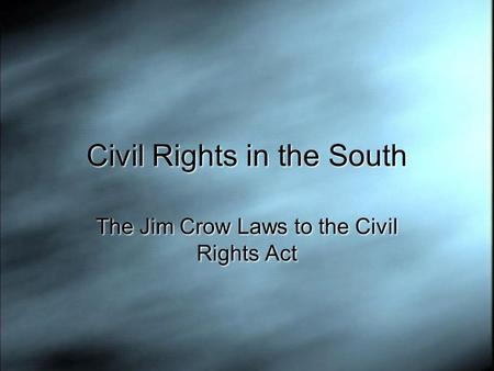 Civil Rights in the South The Jim Crow Laws to the Civil Rights Act.