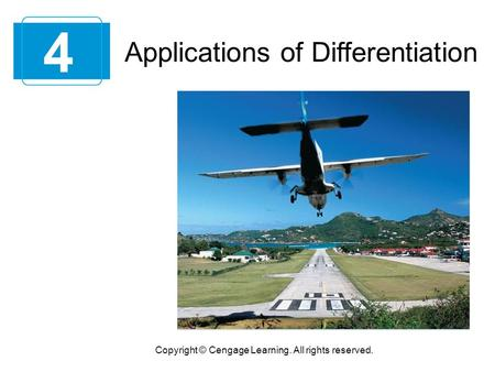 4 Copyright © Cengage Learning. All rights reserved. Applications of Differentiation.