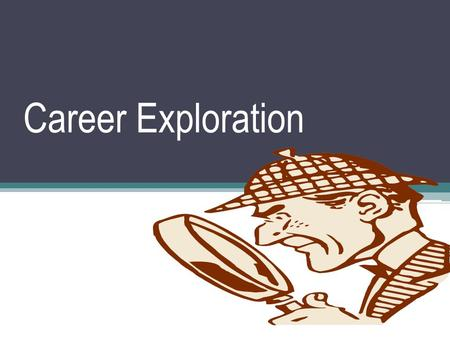 Career Exploration. Does the prospect of planning your future scare you?