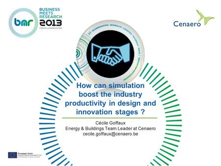 How can simulation boost the industry productivity in design and innovation stages ? Cécile Goffaux Energy & Buildings Team Leader at Cenaero
