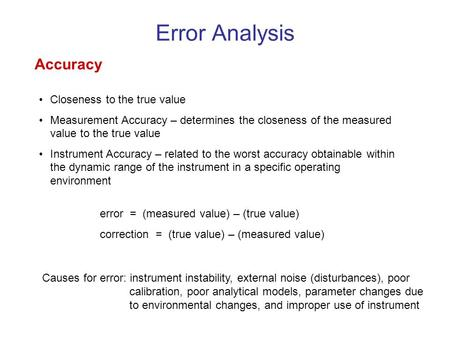 Error Analysis Accuracy Closeness to the true value Measurement Accuracy – determines the closeness of the measured value to the true value Instrument.