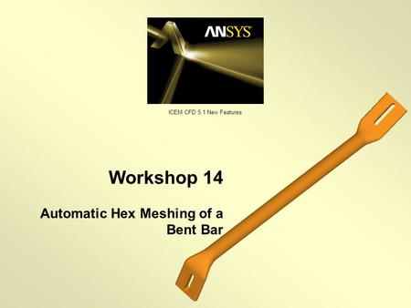 Workshop 14 Automatic Hex Meshing of a Bent Bar