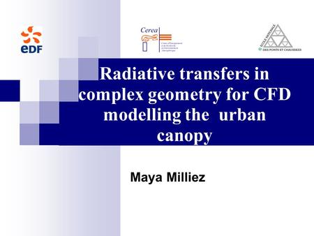 Radiative transfers in complex geometry for CFD modelling the urban canopy Maya Milliez.