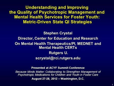 11 Understanding and Improving the Quality of Psychotropic Management and Mental Health Services for Foster Youth: Metric-Driven State QI Strategies Stephen.