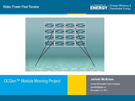 1 | Program Name or Ancillary Texteere.energy.gov Water Power Peer Review OCGen™ Module Mooring Project Jarlath McEntee Ocean Renewable Power Company