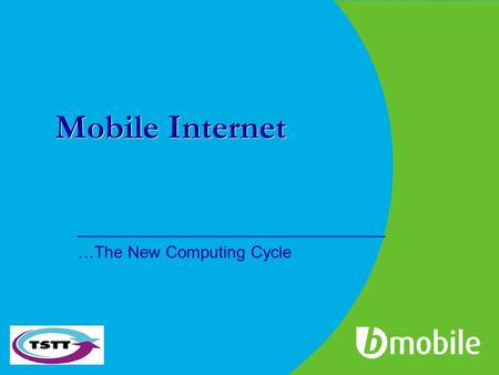 Mobile Internet _________________________________ …The New Computing Cycle.