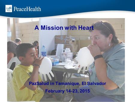 A Mission with Heart PazSalud in Tamanique, El Salvador February 14-23, 2015.