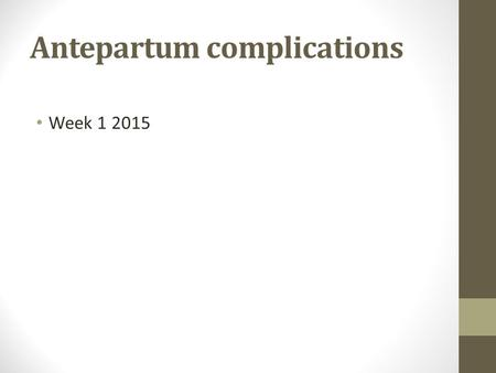 Antepartum complications Week 1 2015. Obstetrical assessment unit/ triage Antepartum complications eg. cystitis, abdo pain, injury Antepartum hemorrhage.