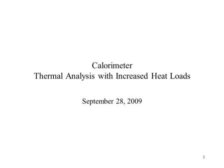 1 Calorimeter Thermal Analysis with Increased Heat Loads September 28, 2009.