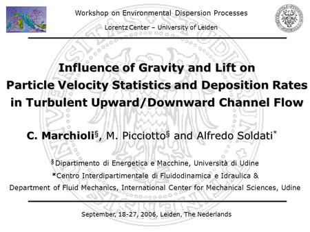 September, 18-27, 2006, Leiden, The Nederlands Influence of Gravity and Lift on Particle Velocity Statistics and Deposition Rates in Turbulent Upward/Downward.