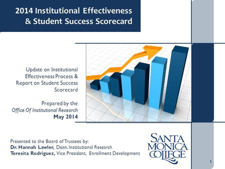 1 2014 Institutional Effectiveness & Student Success Scorecard Update on Institutional Effectiveness Process & Report on Student Success Scorecard Prepared.