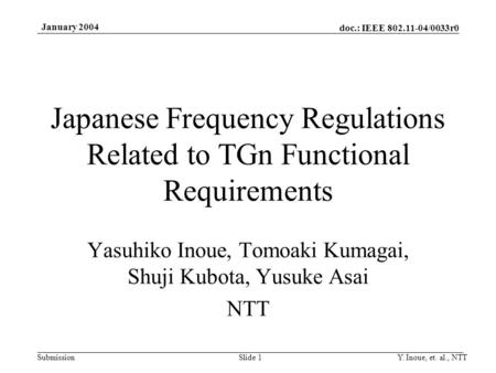 Doc.: IEEE 802.11-04/0033r0 Submission January 2004 Y. Inoue, et. al., NTTSlide 1 Japanese Frequency Regulations Related to TGn Functional Requirements.