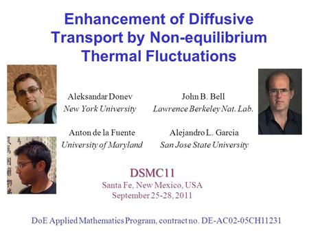 Enhancement of Diffusive Transport by Non-equilibrium Thermal Fluctuations Alejandro L. Garcia San Jose State University DSMC11 DSMC11 Santa Fe, New Mexico,