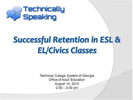 Technical College System of Georgia Office of Adult Education August 14, 2013 2:00 – 3:30 pm.