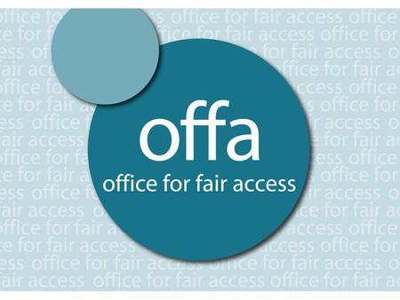 About OFFA Our role: To promote and safeguard fair access to higher education for lower income and other under-represented groups following the introduction.