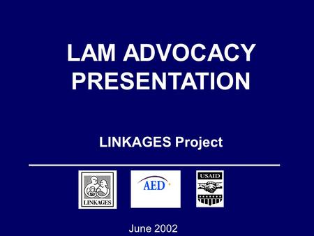 LINKAGES Project LAM ADVOCACY PRESENTATION June 2002.
