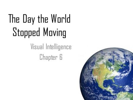 The Day the World Stopped Moving Visual Intelligence Chapter 6.