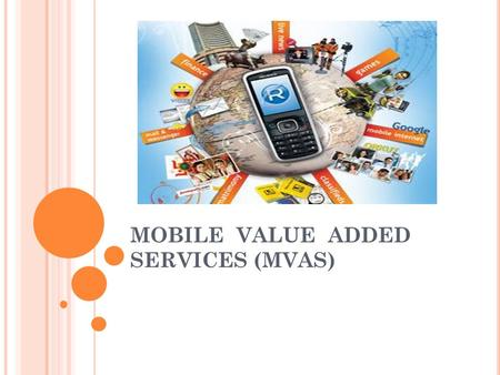 MOBILE VALUE ADDED SERVICES (MVAS). BASIC DEFINITION OF MVAS : VALUE ADDED SERVICES (VAS) in telecom industry refer to non-core services, the core or.