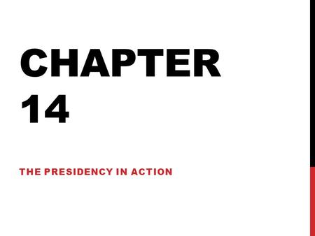 "CHAPTER 14 THE PRESIDENCY IN ACTION. ARTICLE II Article II, the Constitution's Executive Article, begins this way: ""The executive power shall be vested."