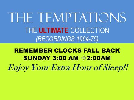 The TEMPTATIONS THE ULTIMATE COLLECTION (RECORDINGS 1964-75) REMEMBER CLOCKS FALL BACK SUNDAY 3:00 AM  2:00AM Enjoy Your Extra Hour of Sleep!!