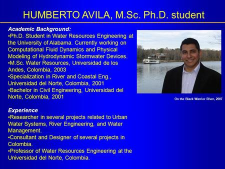 Academic Background: Ph.D. Student in Water Resources Engineering at the University of Alabama. Currently working on Computational Fluid Dynamics and Physical.