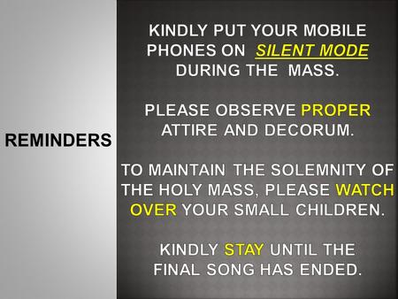 Kindly put your mobile phones on silent mode during the Mass