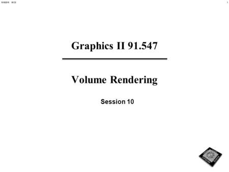 19/18/2015 08:34 Graphics II 91.547 Volume Rendering Session 10.