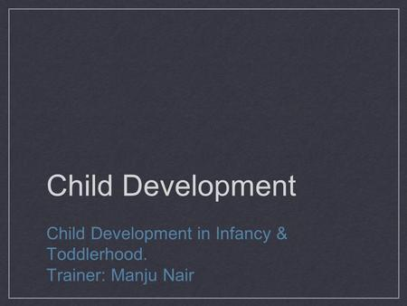 Child Development Child Development in Infancy & Toddlerhood.