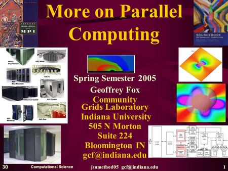 Computational Science jsumethod05 January 2005 More on Parallel Computing Spring Semester 2005 Geoffrey Fox Community Grids Laboratory.