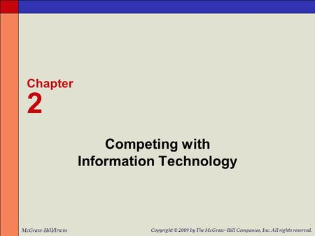 Competing with Information Technology Chapter 2 McGraw-Hill/Irwin Copyright © 2009 by The McGraw-Hill Companies, Inc. All rights reserved.