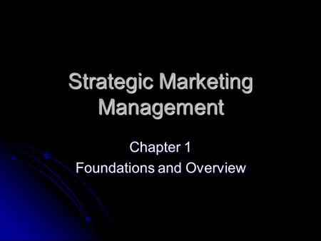 Strategic Marketing Management Chapter 1 Foundations and Overview.