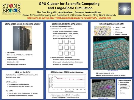 GPU Cluster for Scientific Computing Zhe Fan, Feng Qiu, Arie Kaufman, Suzanne Yoakum-Stover Center for Visual Computing and Department of Computer Science,