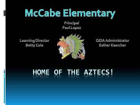 McCabe's Student Population 845 Title I School Wide EL Student Population 78% 26% Migrant Students 98% Free or Reduced Lunch Parent Ed Level 68% Not HS.