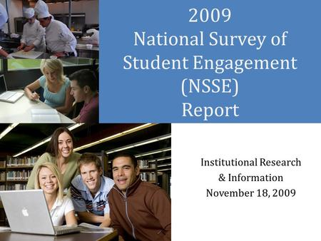 2009 National Survey of Student Engagement (NSSE) Report Institutional Research & Information November 18, 2009.