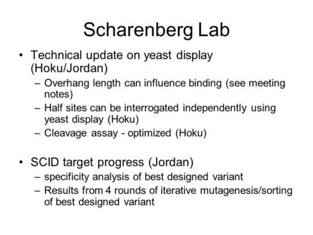 Scharenberg Lab Technical update on yeast display (Hoku/Jordan) –Overhang length can influence binding (see meeting notes) –Half sites can be interrogated.