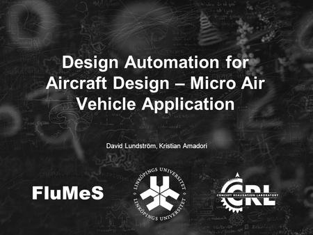 Design Automation for Aircraft Design – Micro Air Vehicle Application David Lundström, Kristian Amadori.