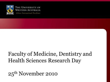 Faculty of Medicine, Dentistry and Health Sciences Research Day 25 th November 2010.