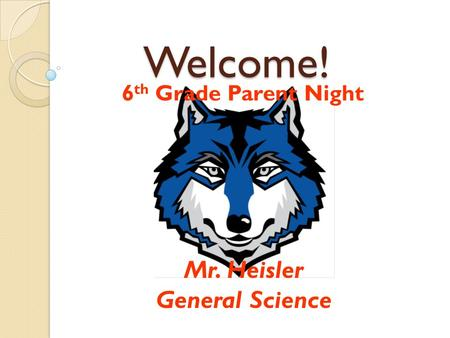 Welcome! 6 th <strong>Grade</strong> Parent Night Mr. Heisler General Science.