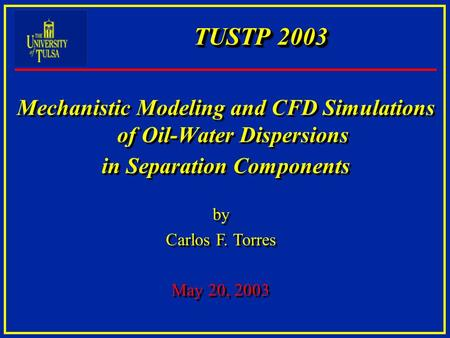 Mechanistic Modeling and CFD Simulations of Oil-Water Dispersions in Separation Components Mechanistic Modeling and CFD Simulations of Oil-Water Dispersions.