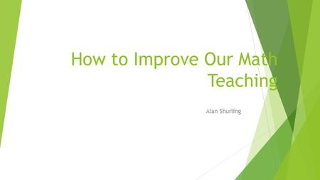 How to Improve Our Math Teaching Alan Shurling. Two perspectives on Effective Instruction  Directed instruction  Inquiry-based learning.