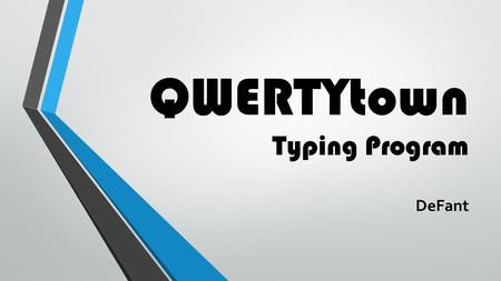 QWERTYtown Typing Program DeFant. QWERTY Town Brooke will be communicating to building principals. Brooke has asked that TIS provide February training.