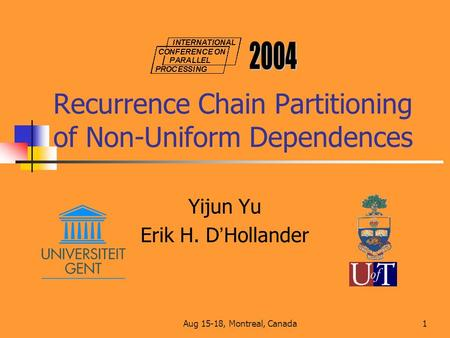 Aug 15-18, Montreal, Canada1 Recurrence Chain Partitioning of Non-Uniform Dependences Yijun Yu Erik H. D ' Hollander.