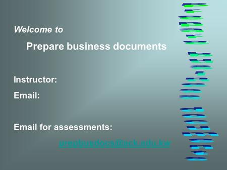 Welcome to Prepare business documents Instructor:    for assessments: