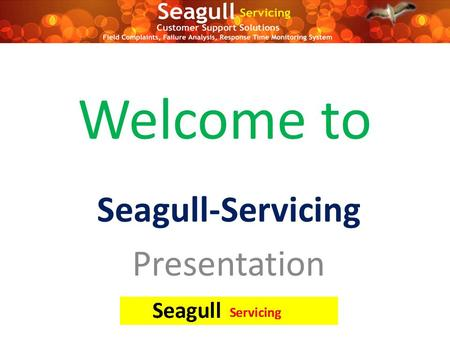 Welcome to Seagull-Servicing Presentation. Important Features Customers can register complaints online – no need to use email or phone call Employees.