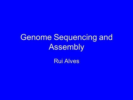 Genome Sequencing and Assembly Rui Alves. Outline of the Talk Genomes Methods for Genome Sequencing –(Y)BAC-to-(Y)BAC (HSG) –Shotgun Sequencing –Primer.