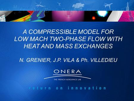 A COMPRESSIBLE MODEL FOR LOW MACH TWO-PHASE FLOW WITH HEAT AND MASS EXCHANGES N. GRENIER, J.P. VILA & Ph. VILLEDIEU.