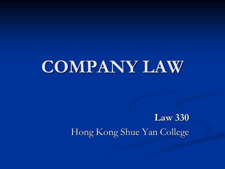 COMPANY LAW Law 330 Hong Kong Shue Yan College. Textbooks Vanessa Stott: An Introduction to Hong Kong Business Law, Longman, Third Edition, 2001 Vanessa.